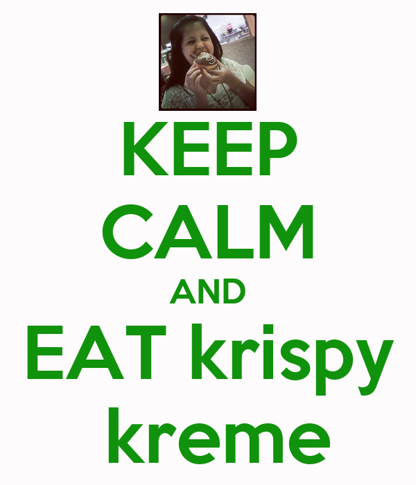 KEEP CALM AND EAT krispy  kreme