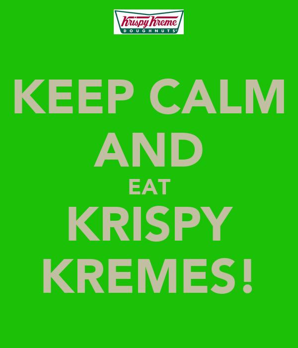 KEEP CALM AND EAT KRISPY KREMES!