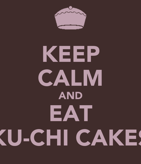 KEEP CALM AND EAT KU-CHI CAKES