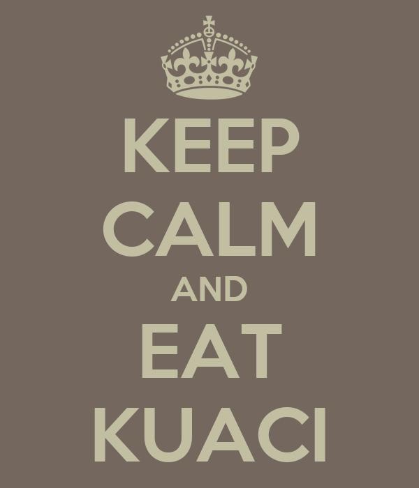 KEEP CALM AND EAT KUACI
