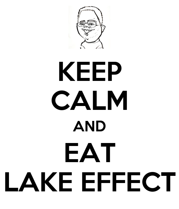 KEEP CALM AND EAT LAKE EFFECT
