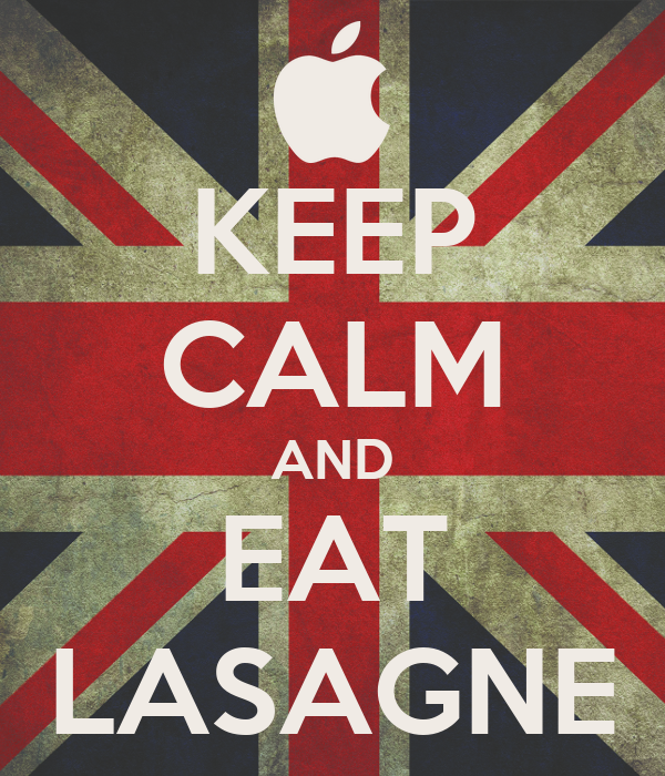 KEEP CALM AND EAT LASAGNE