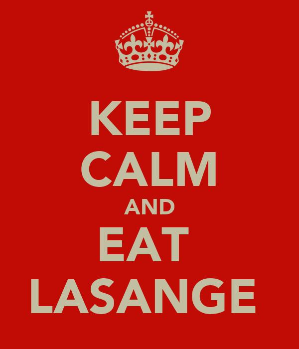 KEEP CALM AND EAT  LASANGE