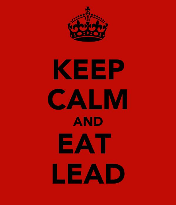 KEEP CALM AND EAT  LEAD
