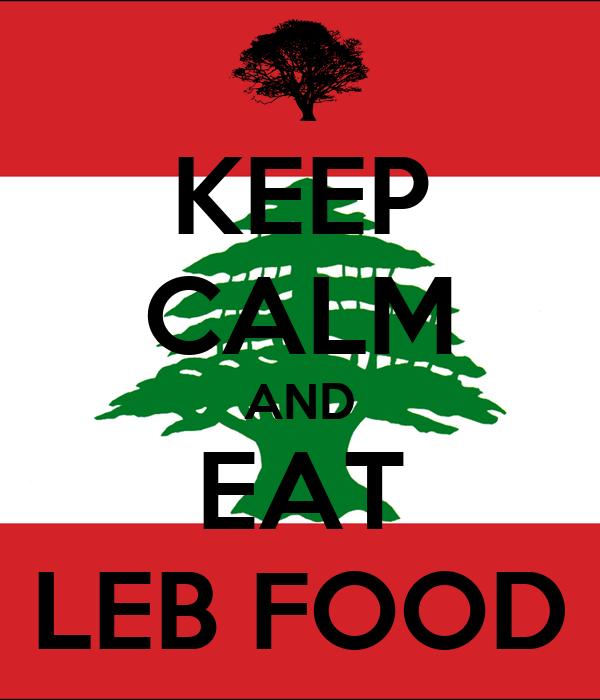 KEEP CALM AND EAT LEB FOOD