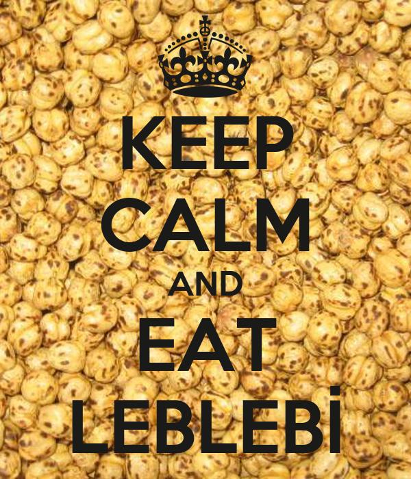 KEEP CALM AND EAT LEBLEBİ