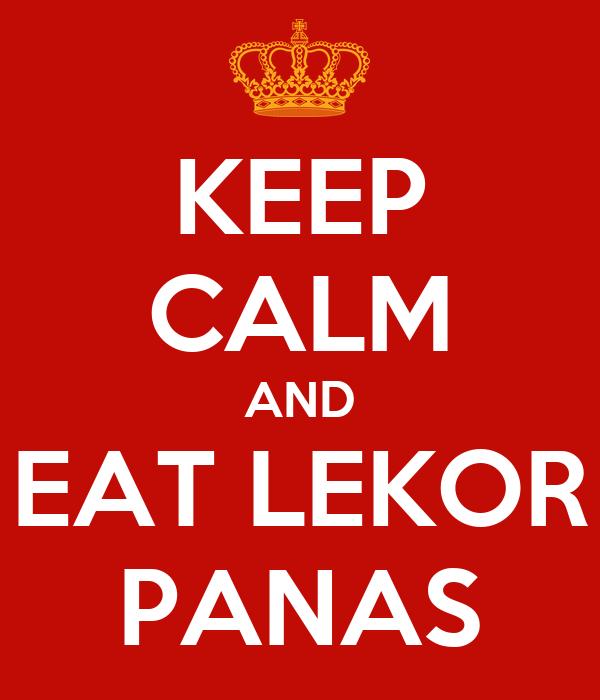 KEEP CALM AND EAT LEKOR PANAS