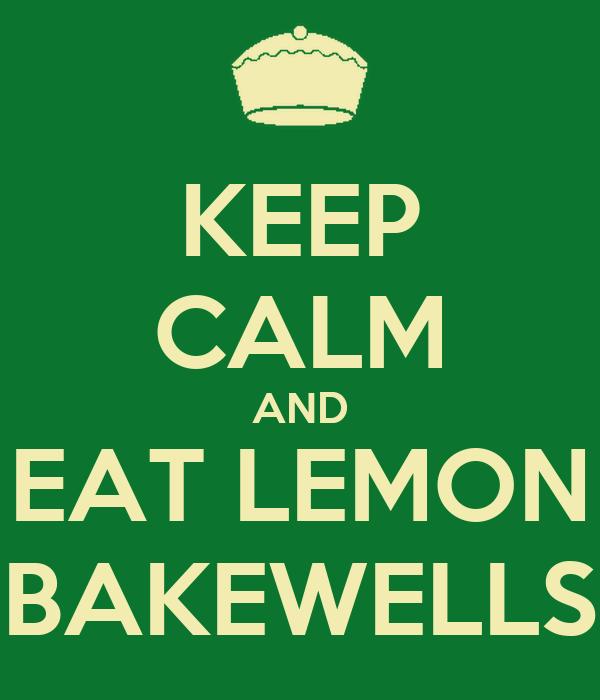 KEEP CALM AND EAT LEMON BAKEWELLS