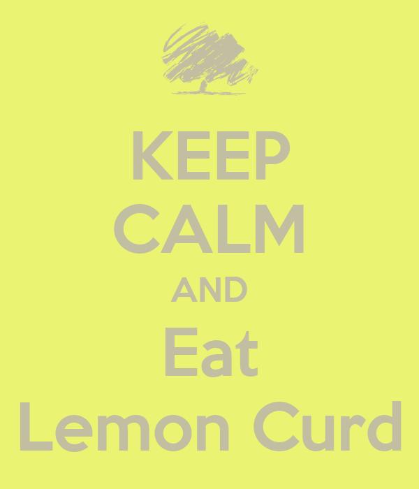KEEP CALM AND Eat Lemon Curd