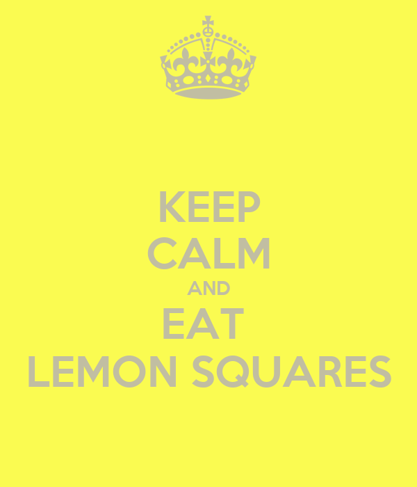 KEEP CALM AND EAT  LEMON SQUARES