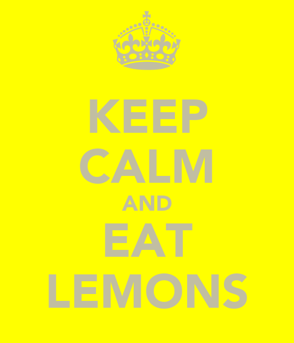 KEEP CALM AND EAT LEMONS