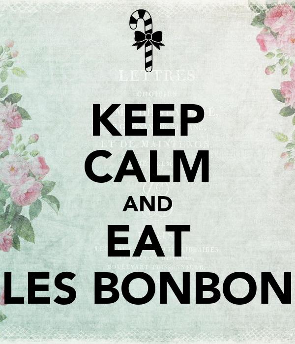 KEEP CALM AND EAT LES BONBON