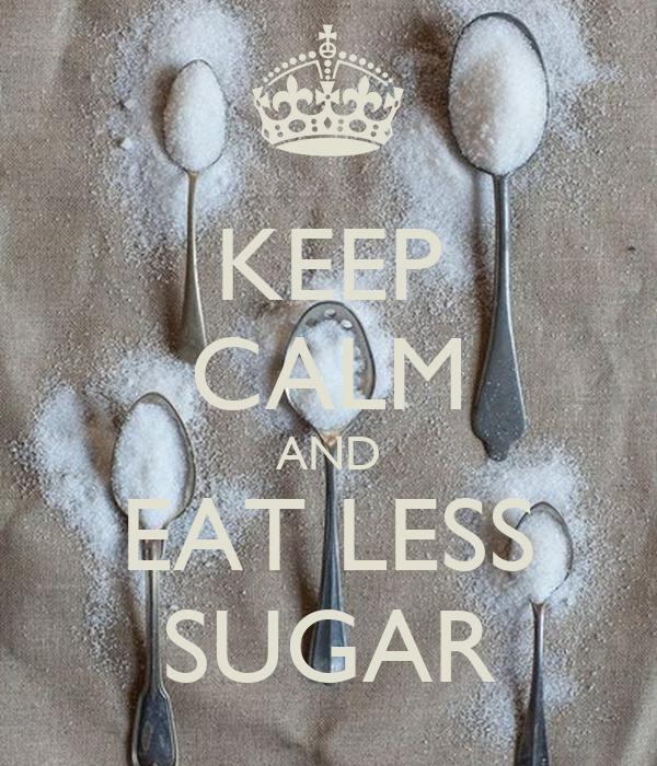 KEEP CALM AND EAT LESS SUGAR