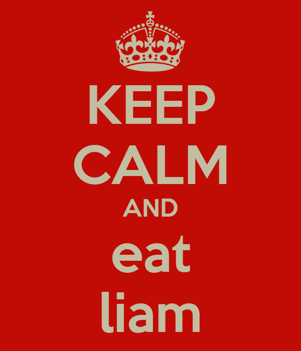 KEEP CALM AND eat liam
