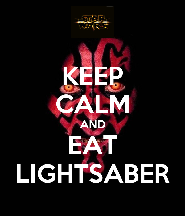 KEEP CALM AND EAT LIGHTSABER