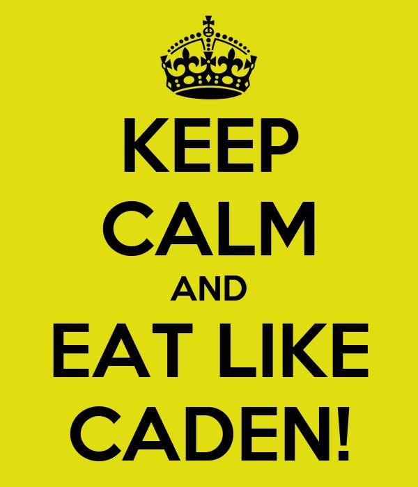 KEEP CALM AND EAT LIKE CADEN!