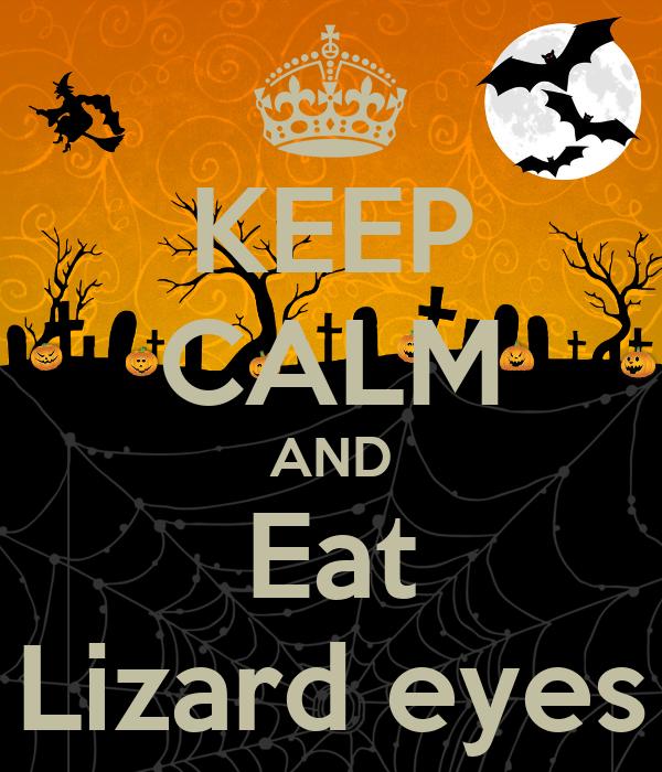 KEEP CALM AND Eat Lizard eyes