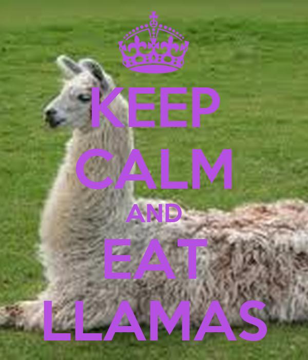 KEEP CALM AND EAT LLAMAS