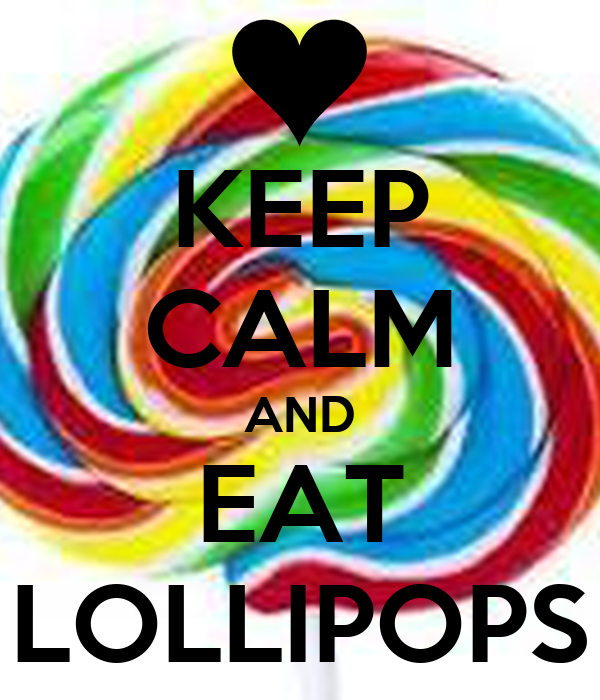 KEEP CALM AND EAT LOLLIPOPS