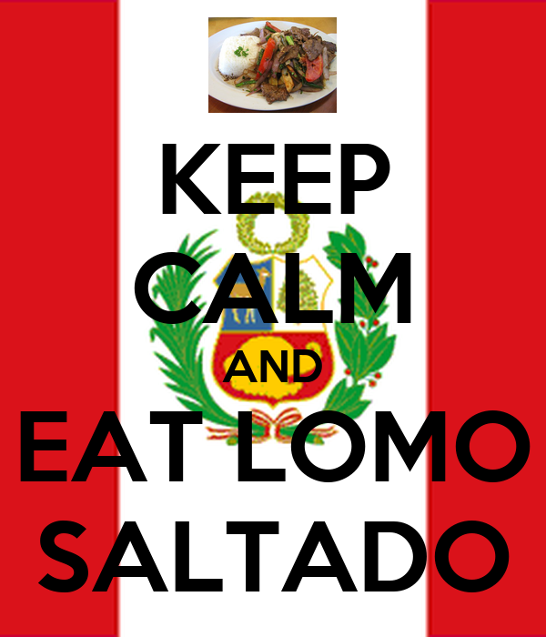 KEEP CALM AND EAT LOMO SALTADO
