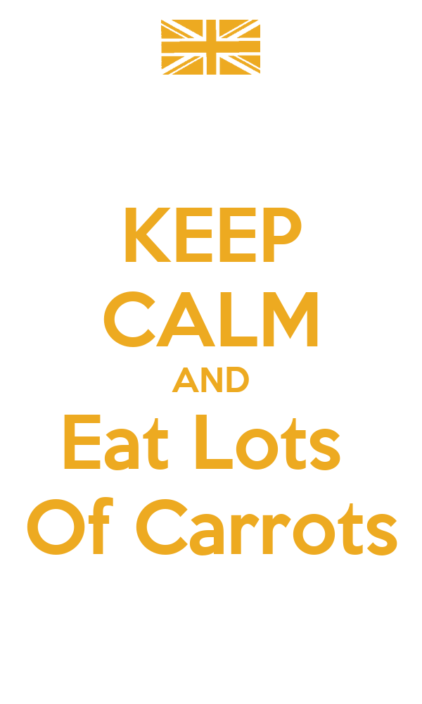 KEEP CALM AND Eat Lots  Of Carrots
