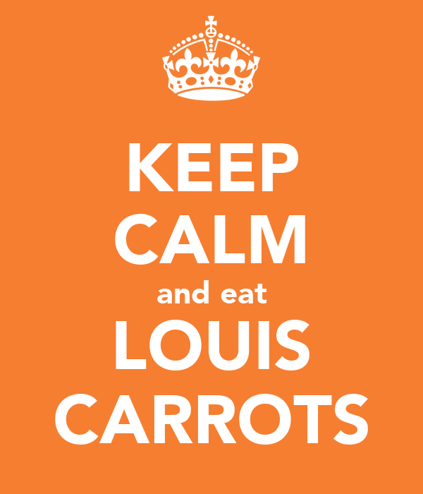 KEEP CALM and eat LOUIS CARROTS