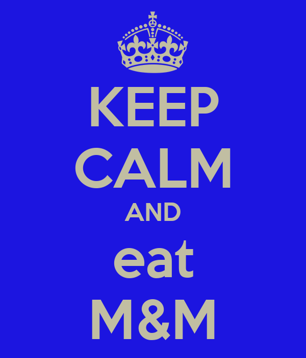 KEEP CALM AND eat M&M
