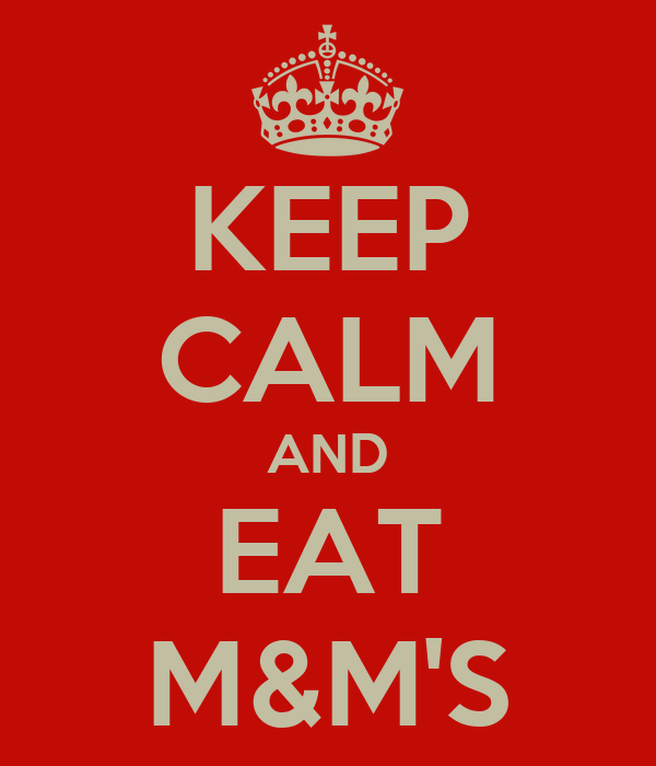KEEP CALM AND EAT M&M'S