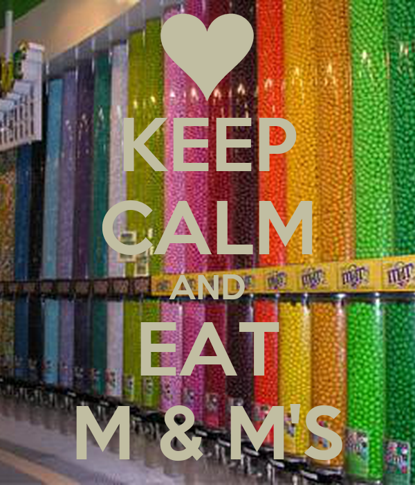 KEEP CALM AND EAT M & M'S