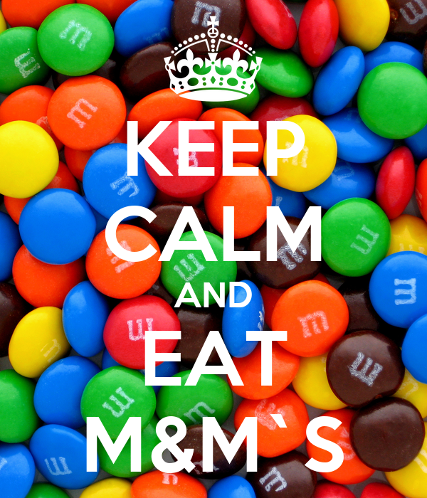 KEEP CALM AND EAT M&M`S