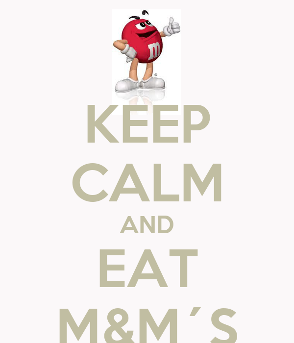 KEEP CALM AND EAT M&M´S