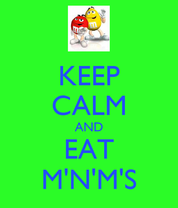KEEP CALM AND EAT M'N'M'S