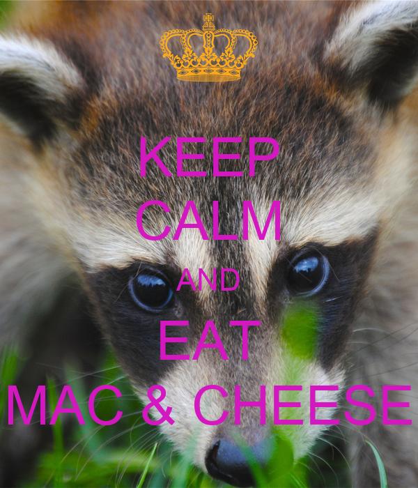 KEEP CALM AND EAT MAC & CHEESE
