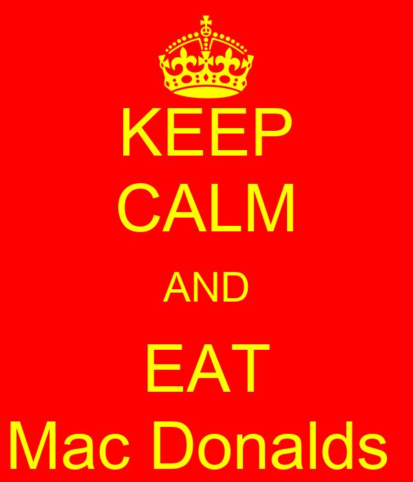 KEEP CALM AND EAT Mac Donalds
