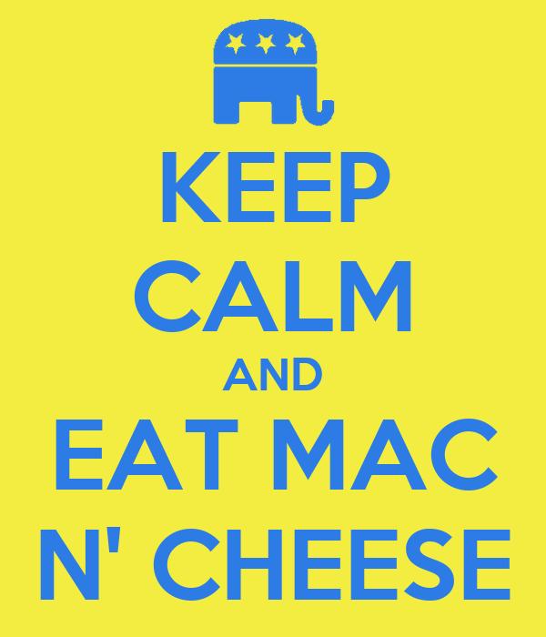 KEEP CALM AND EAT MAC N' CHEESE