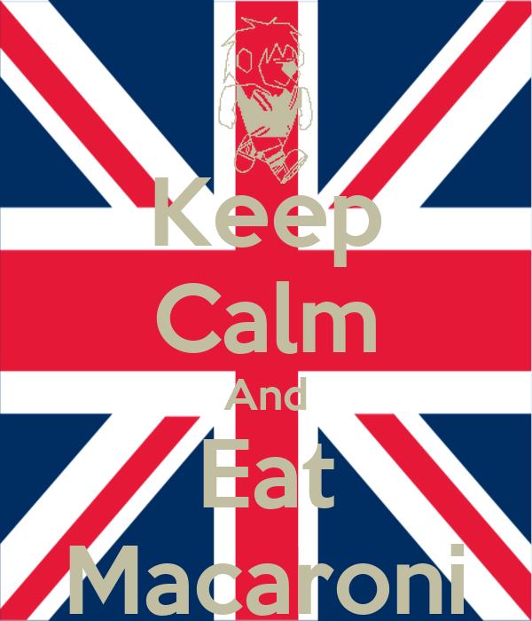 Keep Calm And Eat Macaroni