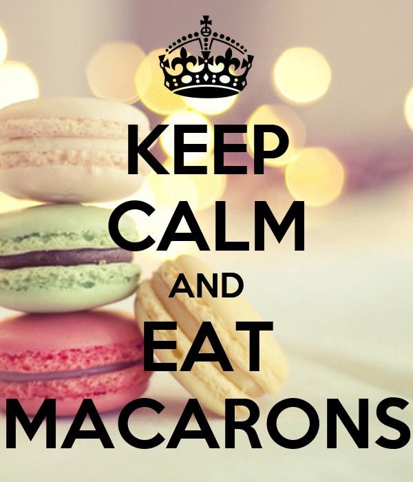 KEEP CALM AND EAT MACARONS