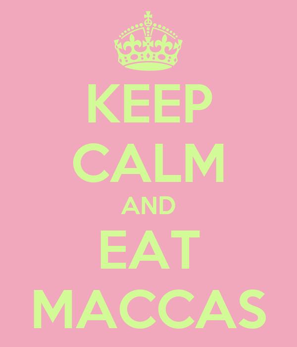 KEEP CALM AND EAT MACCAS