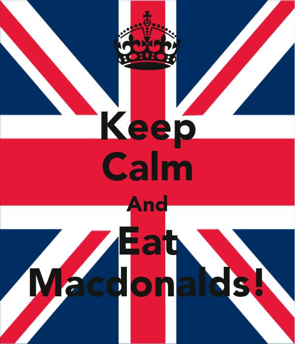 Keep Calm And Eat Macdonalds!