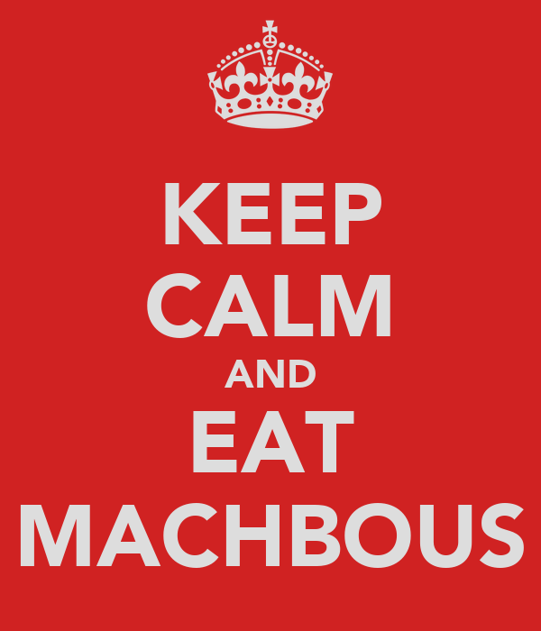 KEEP CALM AND EAT MACHBOUS
