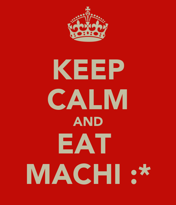 KEEP CALM AND EAT  MACHI :*