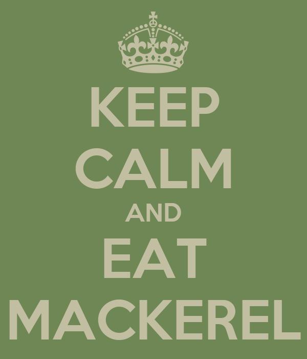 KEEP CALM AND EAT MACKEREL
