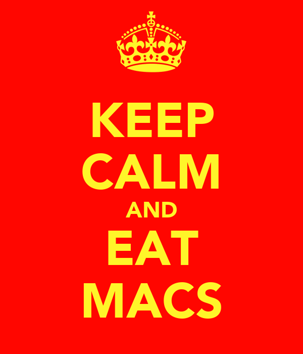 KEEP CALM AND EAT MACS