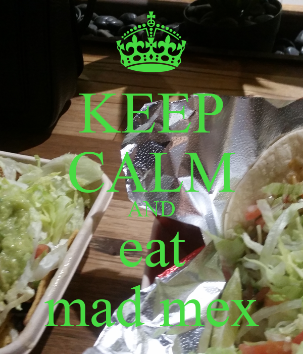 KEEP CALM AND eat mad mex