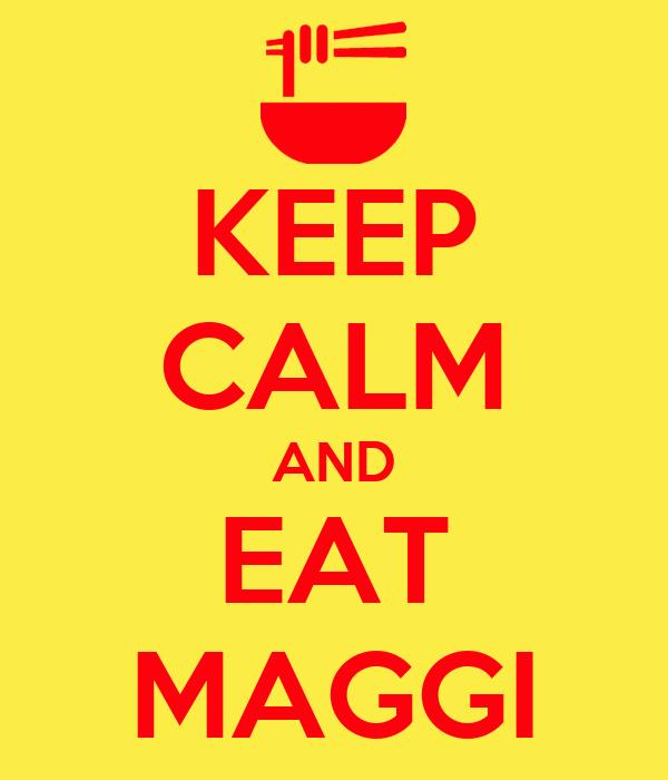 KEEP CALM AND EAT MAGGI