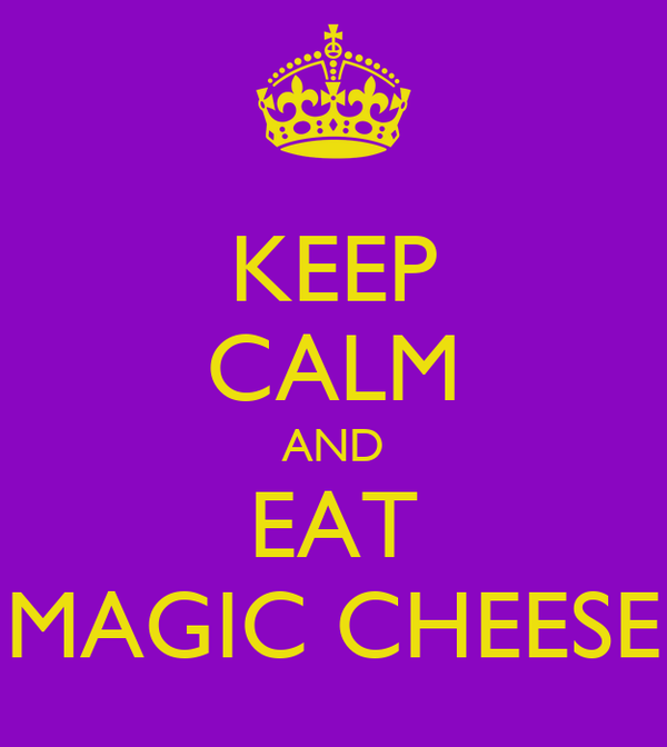 KEEP CALM AND EAT MAGIC CHEESE