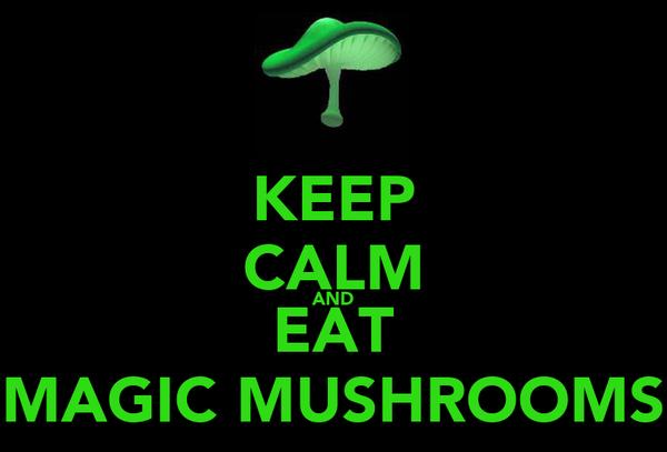 KEEP CALM AND EAT MAGIC MUSHROOMS