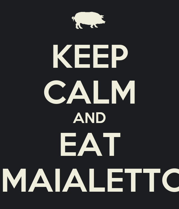 KEEP CALM AND EAT  MAIALETTO