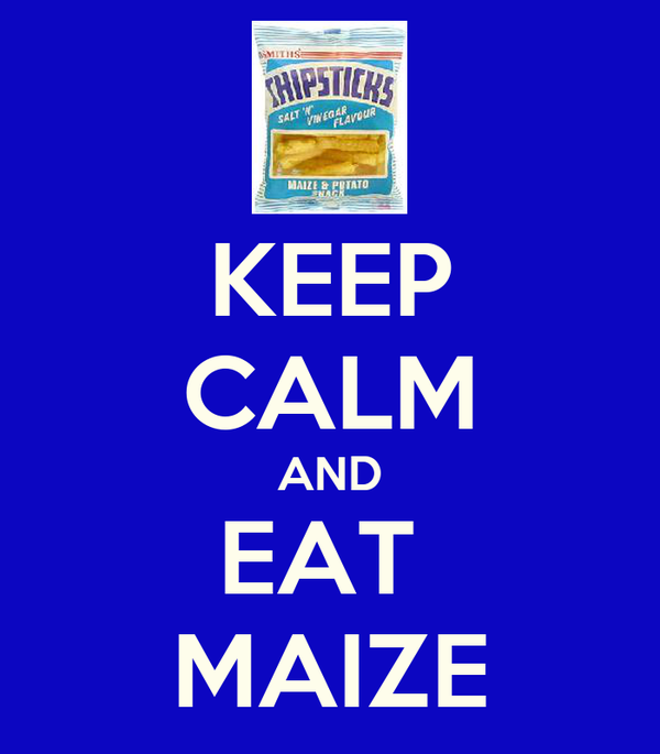 KEEP CALM AND EAT  MAIZE