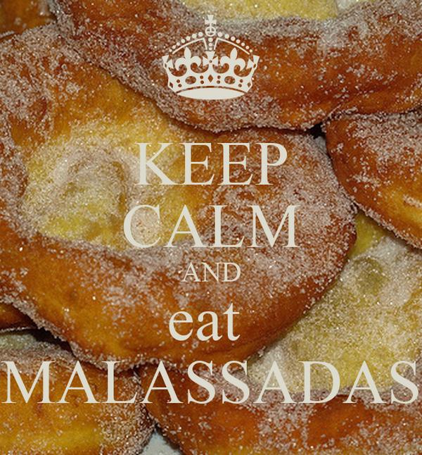 KEEP CALM AND eat  MALASSADAS